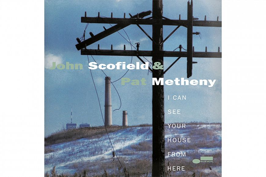 John Scofield & Pat Metheny «I Can See Your House From Here»